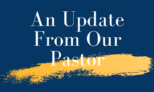 An Update From Our Pastor